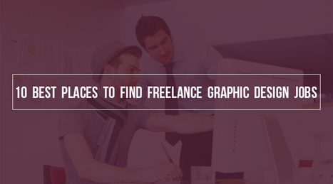 10 Best Places to Find Freelance Graphic Design Jobs | Design Tips & Tricks | Scoop.it