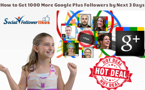 How to Get 1000 More Google Plus Followers by Next 3 Days | Social Media Marketing | Scoop.it