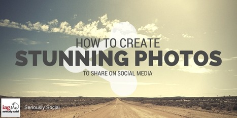 How To Create Stunning Photos To Share On Social Media | Virtual Assistant | Scoop.it