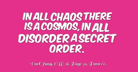 Carl Jung: ...in all chaos there is a cosmos, in all disorder a secret order... | Carl Jung Depth Psychology | Scoop.it