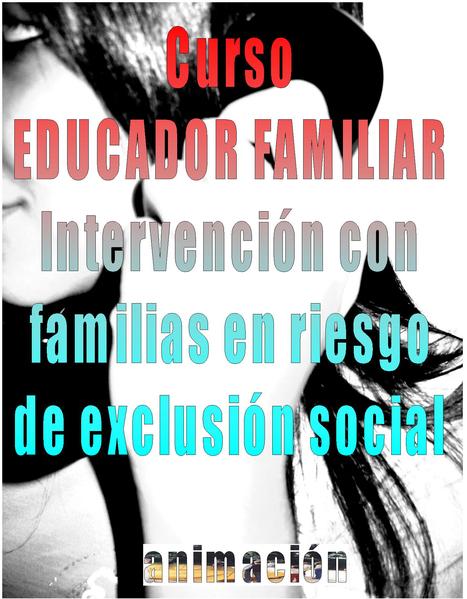 Curso de EDUCADOR FAMILIAR. Intervencion con familias en riesgo de exclusion social  - 50 % Descuento | Buscador de Cursos educacion, integracion, trabajo social | Scoop.it