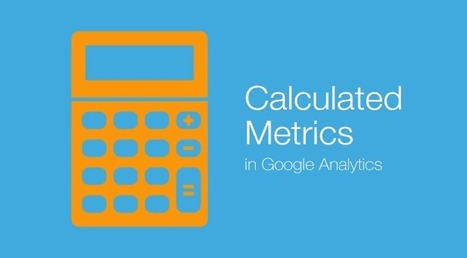 How To Create Calculated Metrics in Google Analytics | Online Marketing Resources | Scoop.it