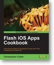 Book Give-away: Flash iOS Apps Cookbook | biskero | Everything about Flash | Scoop.it