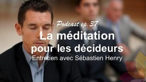 La Méditation Pour les Décideurs, Avec Sébastien Henry | Nouvelle Trace | Scoop.it