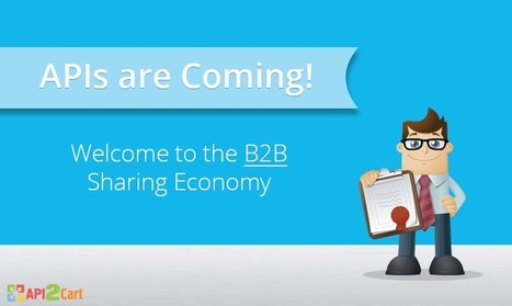 APIs Are Сoming. Welcome to B2B Sharing Economy | API Integration | Scoop.it