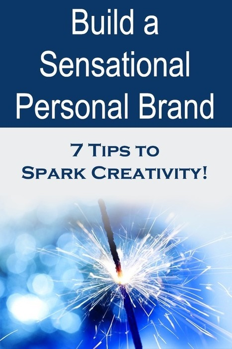 Build a Sensational Personal Brand: 7 Tips to Spark Creativity! | EBook Promotion and Marketing | Scoop.it