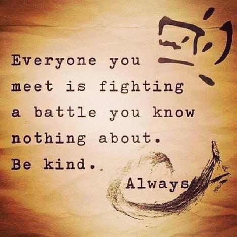 Everyone has a battle. | Heart_Matters | Scoop.it