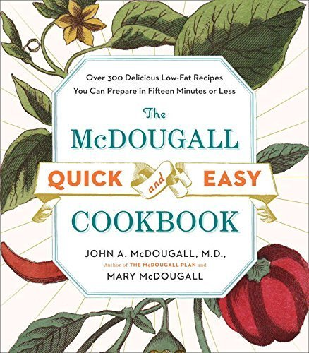 The McDougall Quick and Easy Cookbook: Over 300 Delicious Low-Fat Recipes You Can Prepare in Fifteen Minutes or Less | Ebook Store | Scoop.it