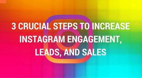 3 Crucial Steps To Increase Instagram Engagement, Leads, And Sales | Social Media Tips | Scoop.it