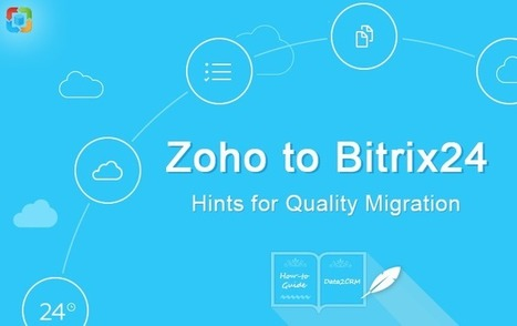 Zoho to Bitrix24: Instructive Hints for Quality Migration [Tutorial] | CRM Data Migration Tips | Scoop.it