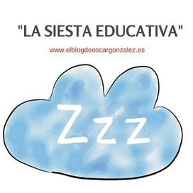 EL BLOG DE ÓSCAR GONZÁLEZ: La siesta educativa | Educacion, ecologia y TIC | Scoop.it