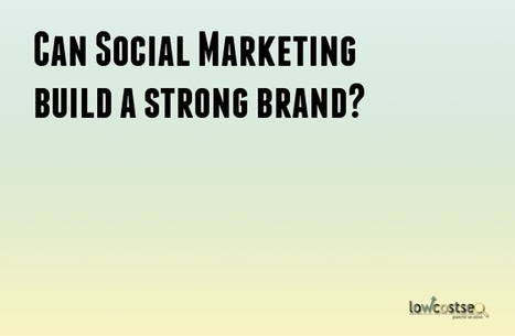 Can Social Marketing build a strong brand? | LOWCOSTSEO.CO | Scoop.it