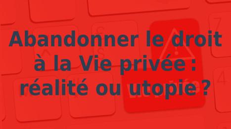 QUAND LE DROIT À LA VIE PRIVÉE NE SERA PLUS NÉCESSAIRE [tribune] | Civilisation 2.0 | Scoop.it