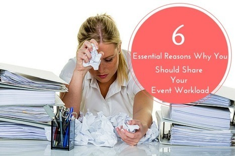 6 Essential Reasons Why You Should Share Your Event Workload | Event Management | Scoop.it