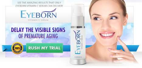 Eyeborn Review - Target Aging With Eyeborn Vitamin C Serum Now! Claim Your Pack! | | meack jacktions | Scoop.it