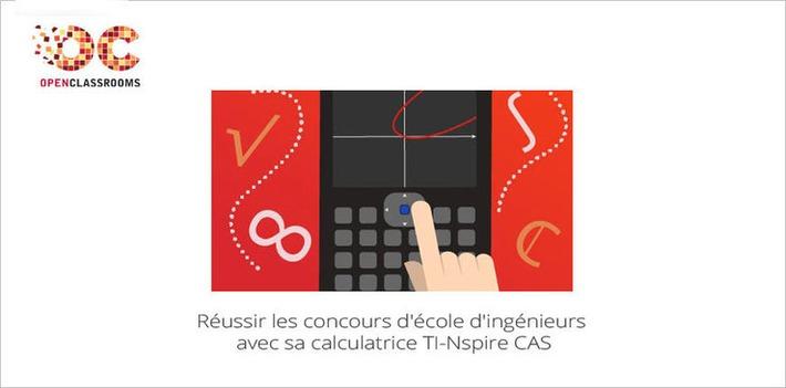 Jour J : Réussir les concours d'école d'ingénieurs avec sa calculatrice TI-Nspire CAS | MOOC Francophone | Scoop.it