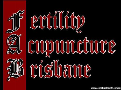Fertility Acupuncture Brisbane | Massage Brisbane | Scoop.it
