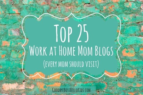 Top 25 Work at Home Mom Blogs | [Goodbye Boss, Hello Kids| | Work From Home | Scoop.it