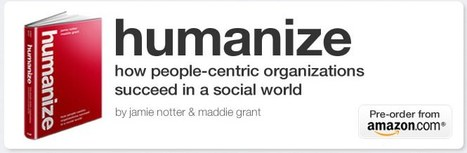Humanize: How People-Centric Organizations Succeed in a Social World | Humanize | Scoop.it