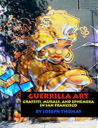 Guerrilla Art: Graffiti, Murals, and Ephemera In San Francisco | S.Vision Family & Whats Around The Internet | Scoop.it