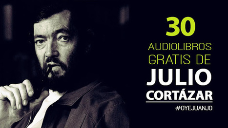 30 audiolibros gratuitos de Julio Cortázar | Educacion, ecologia y TIC | Scoop.it
