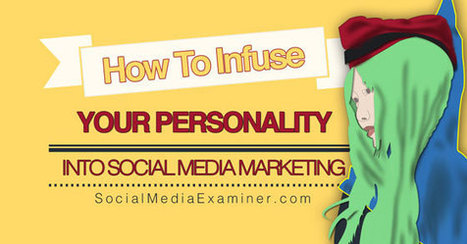 How to Infuse Your Personality Into Your Social Media Marketing ... | Modern Marketing & Branding Tips | Scoop.it