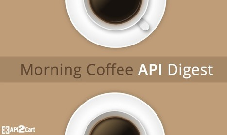 Morning Coffee API Digest | API Integration | Scoop.it