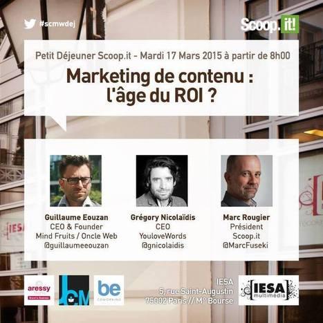 [Save the date] Petit-déjeuner Marketing de contenu: l'âge du ROI ? le 17/03 | Stratégies de contenu - #SCMW2015 | Scoop.it