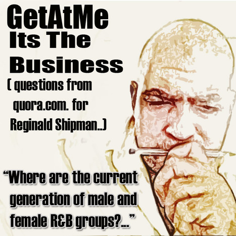 GetAtMe Its The Business (questions from quora.com Where are the current generation of male and female R&B groups? | GetAtMe | Scoop.it