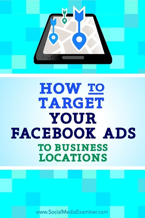 How to Target Your Facebook Ads to Business Locations | Facebook for Business Marketing | Scoop.it