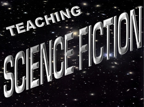 Teaching Science Fiction, by James Gunn | Using Science Fiction to Teach Science | Scoop.it