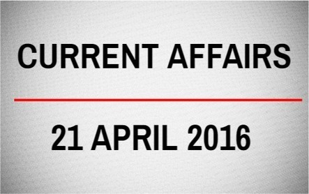 Current Affairs for 21 April 2016 - Daily Jankari - Current Affairs | Daily jankari | Scoop.it