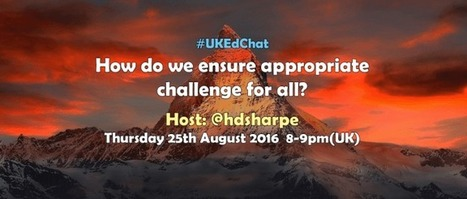 Session 317: How do we ensure appropriate challenge for all? – UKEdChat.com | ICTmagic | Scoop.it