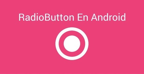 RadioButton En Android: Controles De Entrada | Hermosa Programación | Scoop.it