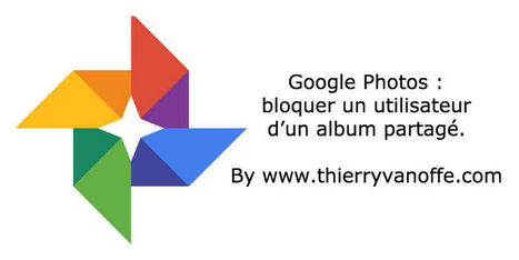 Google Photos : bloquer un utilisateur d'un album partagé   Google Apps  (FR)   Scoop.it