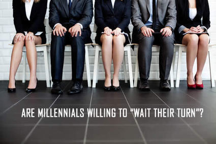 "ARE MILLENNIALS WILLING TO ""WAIT THEIR TURN""? 
