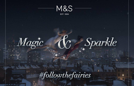 Marks & Spencer leads with social media in #followthefairies Christmas campaign | Digital & Social Media Case | Scoop.it