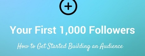 How to Get Your First 1,000 Followers on Every Social Network | Search & social | Scoop.it