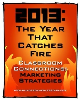 Hunger Games Lessons: 2013: The Year That Catches Fire - Classroom Connections in Marketing | Websites to Share with Students in English Language Arts Classrooms | Scoop.it