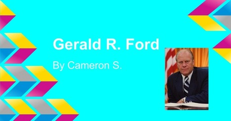 Gerald R. Ford By. Cameron | PresidentsoftheUS | Scoop.it
