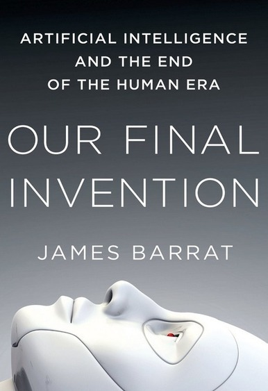 book review | Our Final Invention: Artificial Intelligence and the End of the Human Era | KurzweilAI | The Long Poiesis | Scoop.it