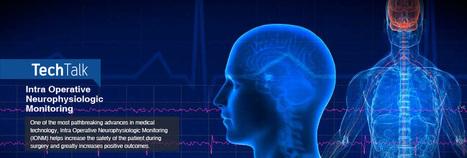 Tech Talk – Intra Operative Neurophysiologic Monitoring - Sita Bhateja Speciality Hospital   Health Care   Scoop.it