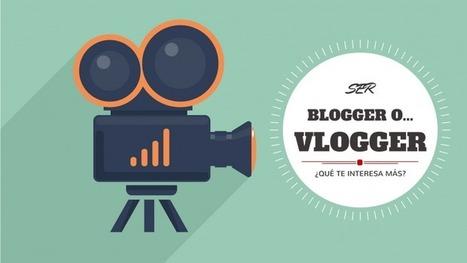 Blogger o Vlogger (Video Blogger): Qué te interesa más | About marketing concepts | Scoop.it