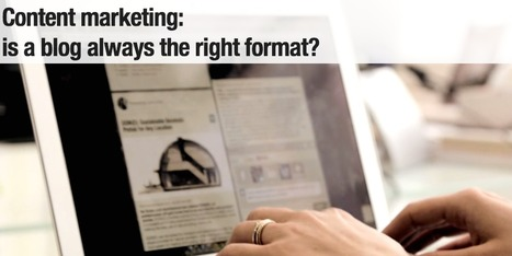 Content marketing: is a blog always the right format? | Estrategias de Curación de Contenidos: | Scoop.it