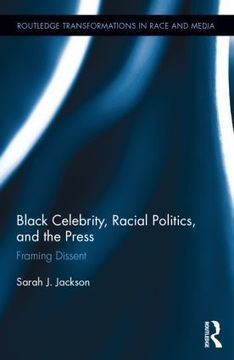 Black Celebrity, Racial Politics, and the Press: Framing Dissent (Hardback) - Routledge | Activism, Protest, Citizen Movements, Social Justice | Scoop.it