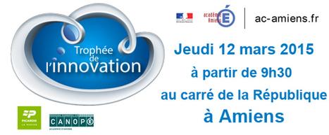 [Jeudi 12 mars #EcoleNumerique #Picardie ] Trophée de l'innovation @acamiens @regionpicardie #canopé @CRDPAmiens | Se former pour inventer le futur | Scoop.it
