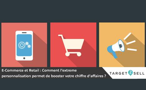 E-Commerce et Retail : Comment l'extreme personnalisation permet de booster votre chiffre d'affaires ?   Retail   Scoop.it