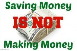 Saving Money IS NOT Making Money! | Personal Finance | Scoop.it