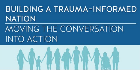 Building a Trauma-Informed Nation: Moving the Conversation into Action // Sept. 29th/30th 8:30am-2:30pm PST | Safe Schools & Communities Resources | Scoop.it