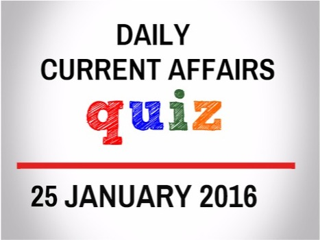 Current Affairs Quiz for 25 January 2016 - Daily Jankari - Current Affairs | Daily jankari | Scoop.it